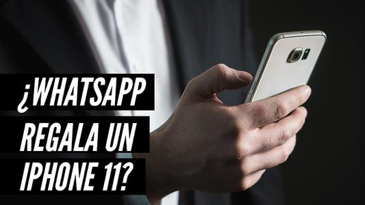 ¿WhatsApp regala un iPhone 11?