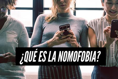 Nomofobia: ¿El trastorno que tienes y aún no lo sabes?