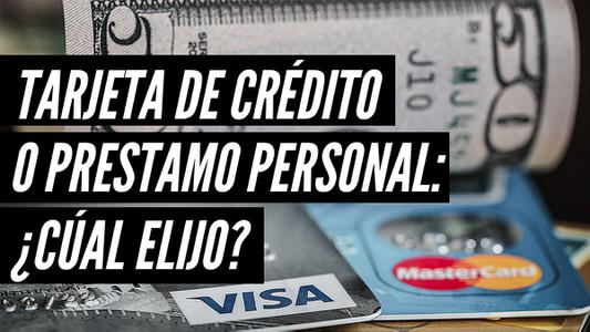 Tarjeta de crédito o préstamo personal: ¿Cuál elijo?