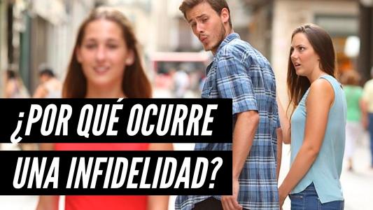 ¿Por qué ocurre una infidelidad?