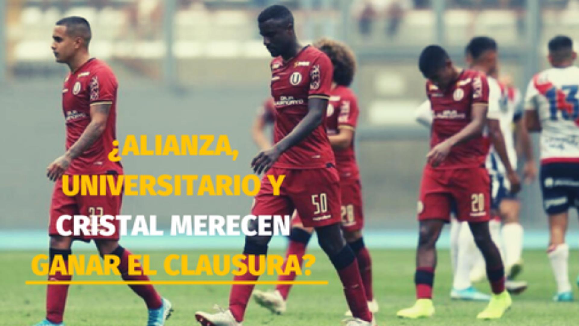 ¿Alianza, Universitario y Cristal merecen ganar el Torneo Clausura?