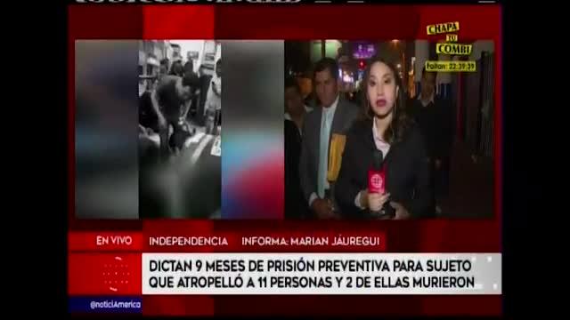 Dictan 9 meses de prisión preventiva contra conductor que atropelló a once personas en Independencia