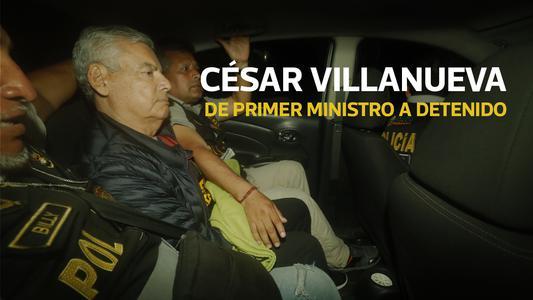 César Villanueva: de Primer Ministro a detenido
