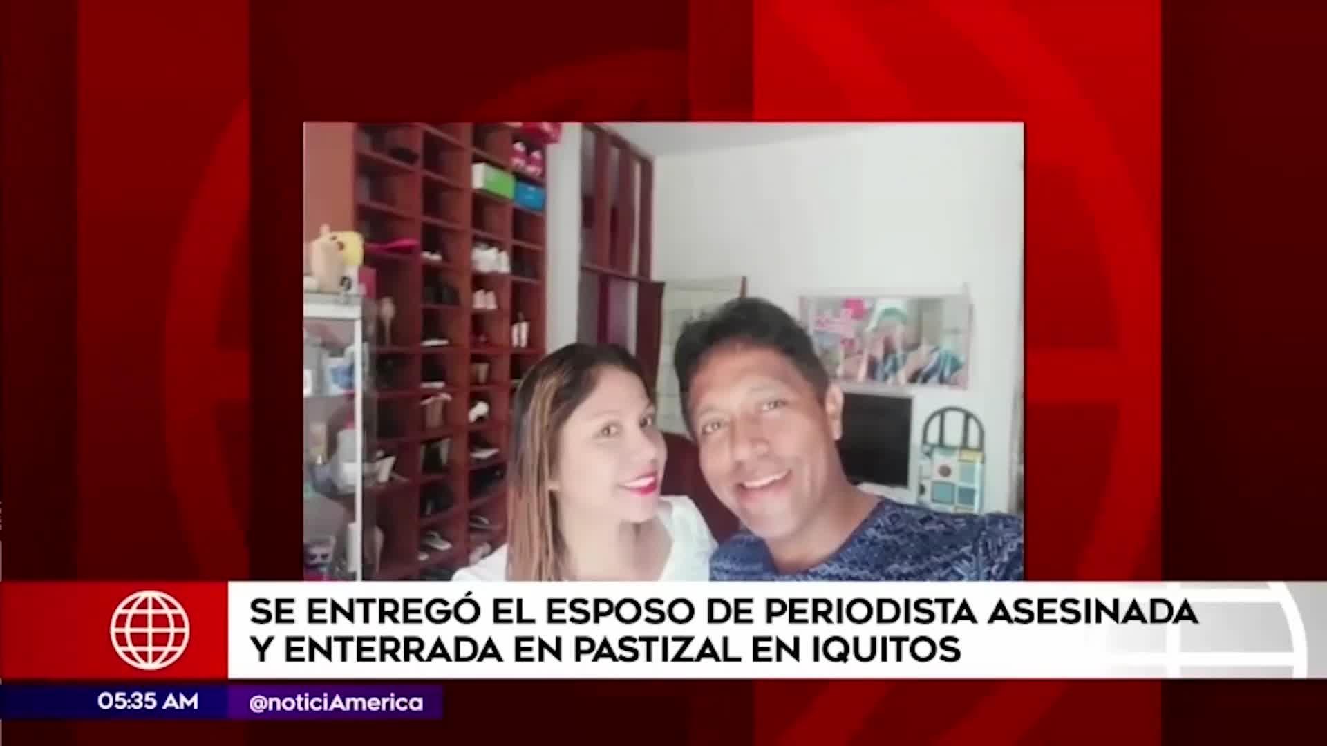 Detienen a esposo de periodista asesinada en Iquitos